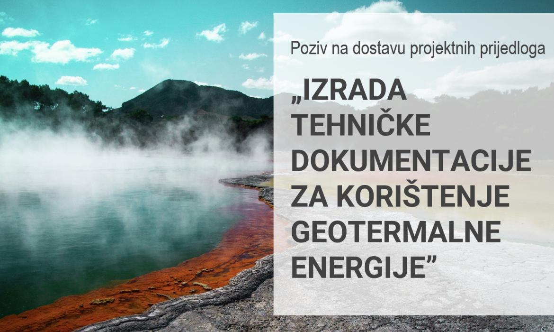 """Unutar Programa """"Energija i klimatske promjene"""" Poziv na dostavu projektnih prijedloga """"Izrada tehničke dokumentacije za korištenje geotermalne energije"""""""