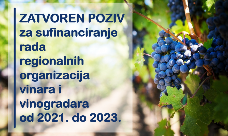 Obavijest o zatvaranju Javnog poziva za sufinanciranje rada regionalnih organizacija vinara i vinogradara od 2021. do 2023.